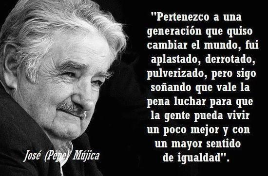 Jose Mujica - Pertenezco a una generacion que quiso cambiar el mundo sigo sonando que vale la pena luchar para que la gente pueda vivir un poco mejor