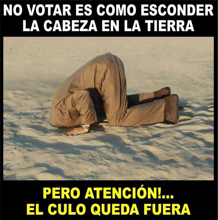 No votar es como esconder la cabeza en la tierra pero...