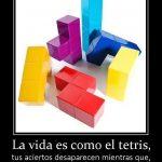 La vida es como el Tetris: Tus aciertos desaparecen mientras que tus errores se acumulan