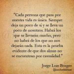 Cada persona que pasa por nuestra vida es única (José Luis Borges)