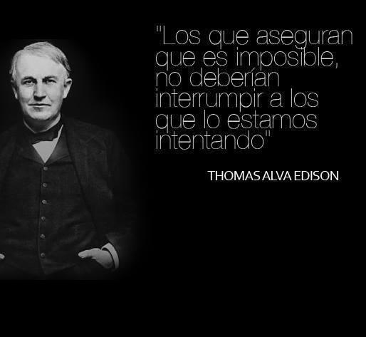 Los que aseguran que es imposible, no deberían interrumpir a los que lo estamos intentando