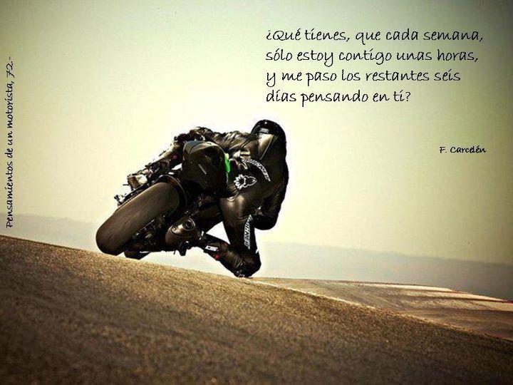 motos que tienes que cada semana solo estoy contigo unas horas y me paso los restantes seis dias pensando en ti