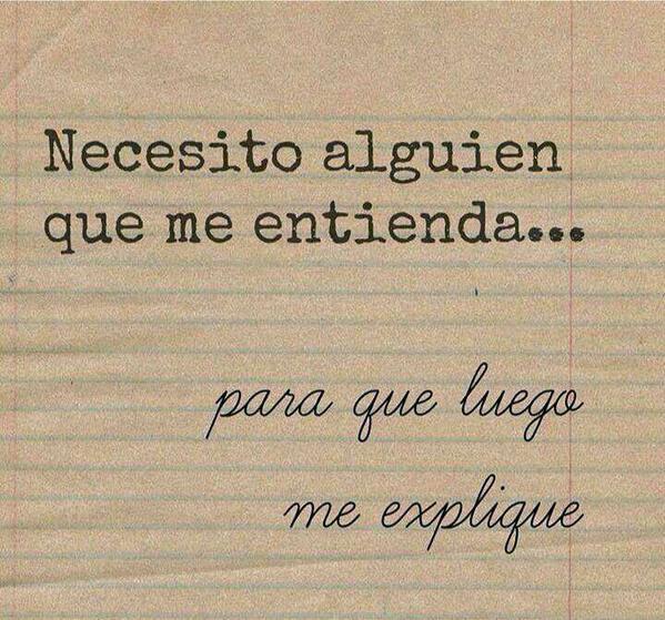 Necesito alguien que me entienda... para que luego me explique