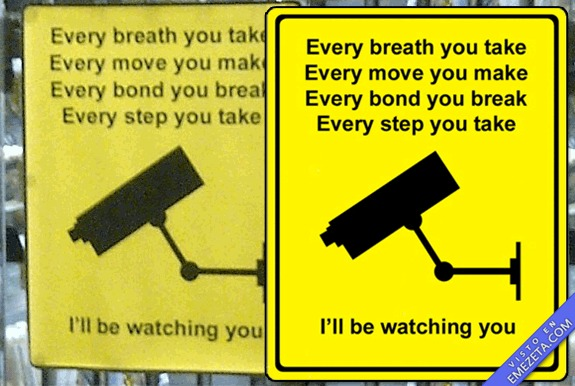 Every breath you take every move you make ill be watching you