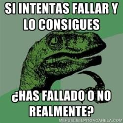 dinosaurio pensador - si intentas fallar y lo consigues, has fallado o no realmente