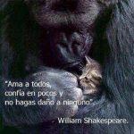Ama a todos, confía en pocos y no hagas daño a ninguno (Shakespeare)