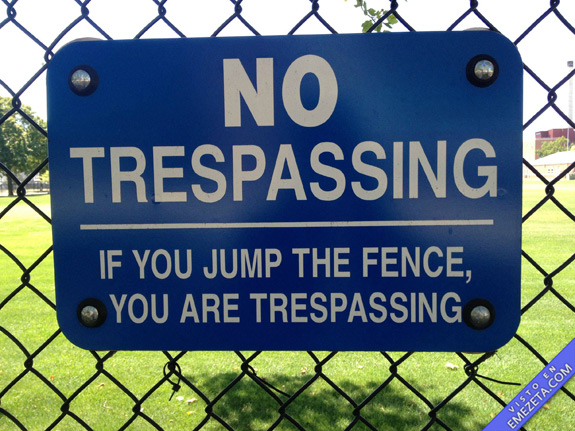 no trespassing, if you jump the fence, you are trespassing