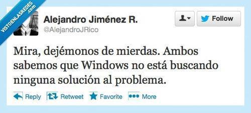twitter mira, dejemonos de mierdas. ambos sabemos que windows no esta buscando ninguna solucion al problema