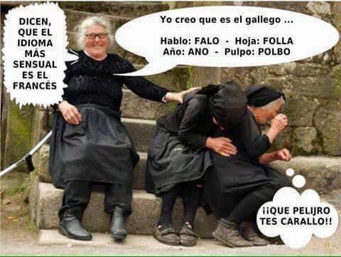 viejas dicen que el idioma mas sensual es el frances yo creo que es el gallego