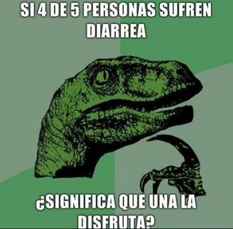 dinosaurio pensador si 4 de cada 5 personas sufren diarrea, significa que una la disfruta