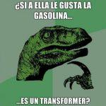 Dinosaurio pensador – Si a ella le gusta la gasolina, ¿es un transformer?
