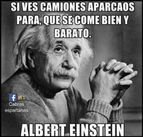 Si ves camiones aparcaos para, que se come bien (Albert Einstein)