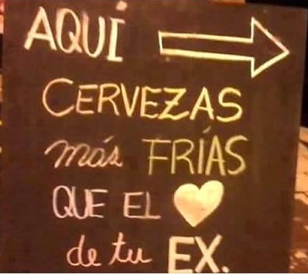 cartel aqui cervezas mas frias que el corazon de tu ex
