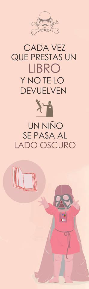 cada vez que prestas un libro y no te lo devuelven, un niño se pasa al lado oscuro