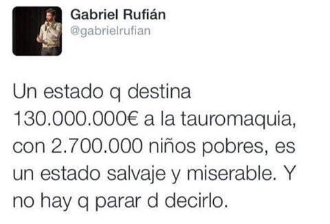 un estado que destina 130 millones de euros a la tauromaquia con 2,7 millones de niños pobres, es un estado salvaje y miserable