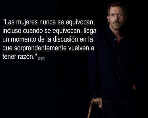"""""""Las mujeres nunca se equivocan"""" (House)"""
