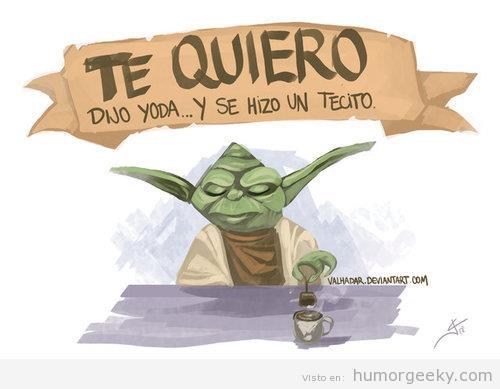 """""""Te quiero"""", dijo Yoda... y se hizo un tecito"""