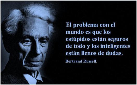 El problema con el mundo es que los estúpidos están seguros de todo y los inteligentes están llenos de dudas