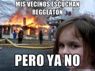Mis vecinos escuchan Reggaeton...