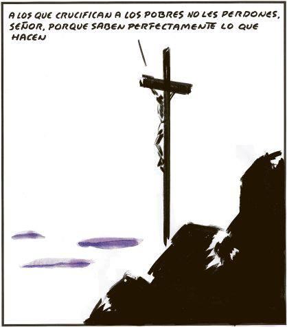 A los que crucifican a los pobres no les perdones Señor, porque saben perfectamente lo que hacen