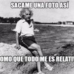 Albert Einstein: Sácame una foto así, como que todo me es relativo
