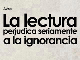 La lectura perjudica seriamente a la ignorancia