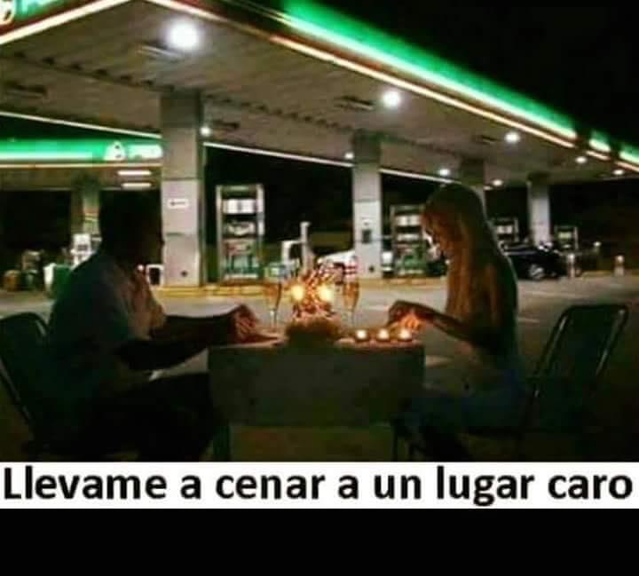 cenando en la gasolinera llevame a cenar a un lugar caro