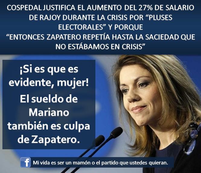 cospedal justifica el aumento del 27 del salario de rajoy por pluses electorales y porque entonces zapatero repetia que no estabamos en crisis