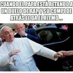 Cuando el Papa está retando a un duelo de rap, y su compi de atrás le da el ritmo