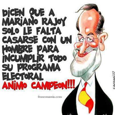 Dicen que a Mariano Rajoy sólo le falta casarse con un hombre para incumplir todo su programa electoral