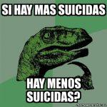 Dinosaurio Pensador: Si hay más suicidas, ¿hay menos suicidas?