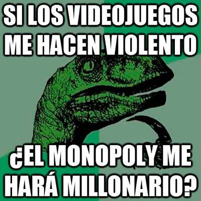 dinosaurio pensador si los videojuegos me hacen violento, el monopoly me hara millonario