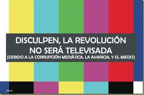 Disculpen, la revolución no será televisada