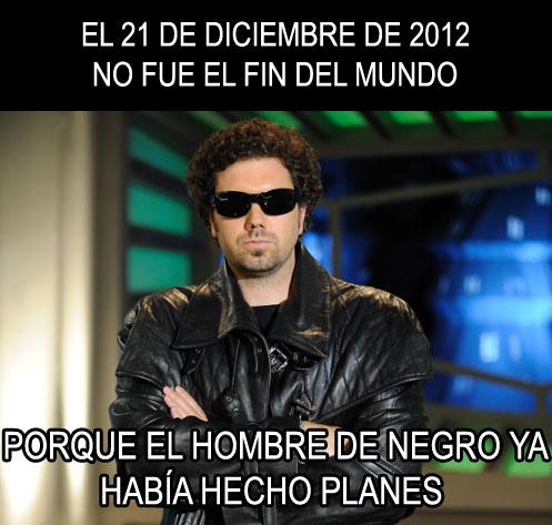 El 21 de diciembre de 2012 no fue el fin del mundo porque el Hombre de Negro ya había hecho planes