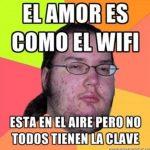 El amor es como el wifi, está en el aire pero no todos tienen la clave