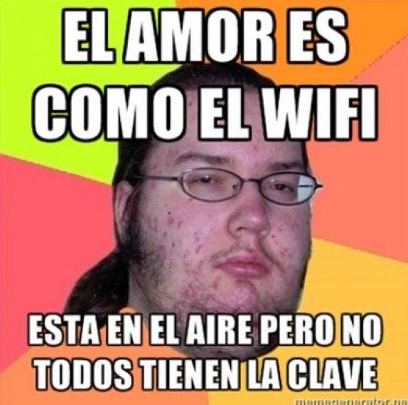 el amor es como el wifi, esta en el aire pero no todos tienen la clave