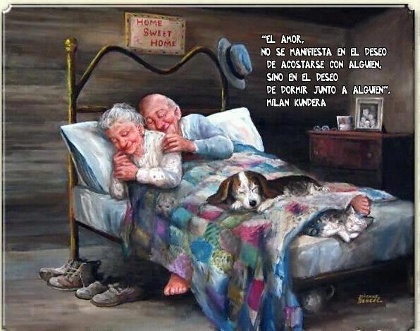 El amor no se manifiesta en el deseo de acostarse con alguien, sino en el deseo de dormir junto a alguien (Milan Kundera)