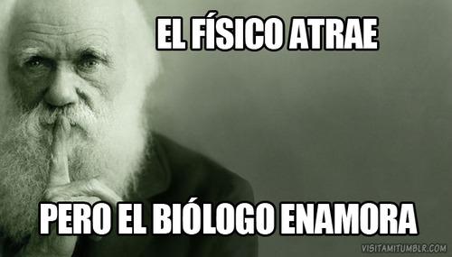 el fisico atrae pero el biologo enamora