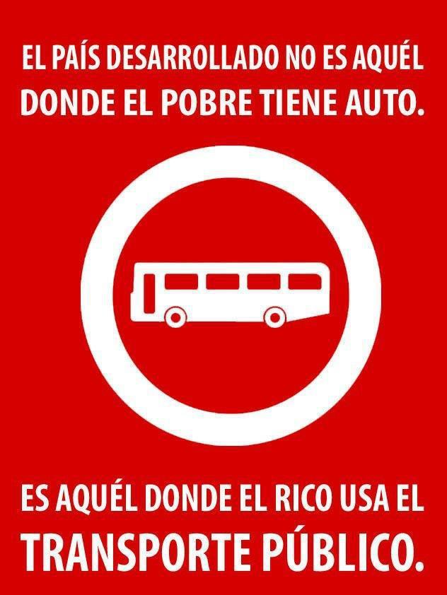 El país desarrollado no es aquél donde el pobre tiene auto - Es aquél donde el rico usa el transporte público