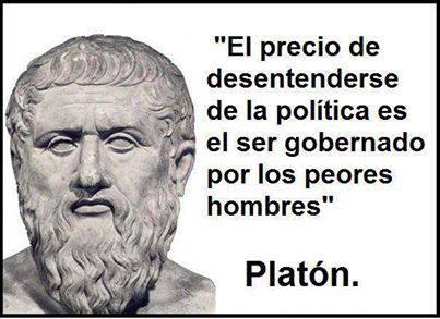 El precio de desentenderse de la política es el ser gobernado por los peores hombres (Platon)