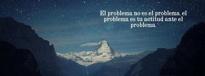 el problema no es el problema - el problema es tu actitud ante el problema