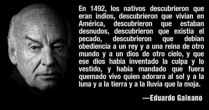 En 1492, los nativos descubrieron... (Eduardo Galeano)
