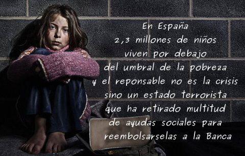 en españa 2,3 millones de niños viven por debajo del umbral de la pobreza - el estado terrorista ha retirado multitud de ayudas sociales