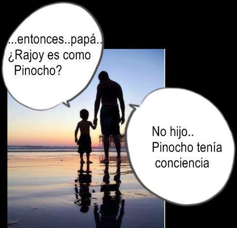 entonces papa rajoy es como pinocho - no, pinocho tenia conciencia