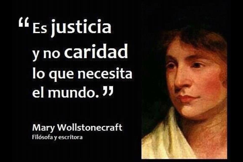 Es justicia y no caridad lo que necesita el mundo (Mary Wollstonecraft)