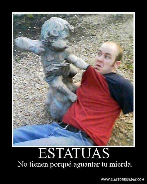 Estatuas - No tienen por qué aguantar tu mierda