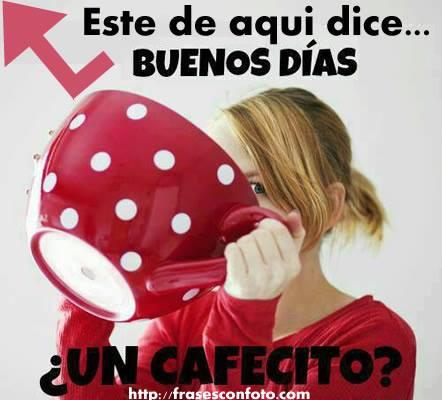 Buenos días, ¿un cafecito?