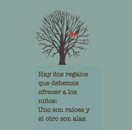 Hay dos regalos que debemos ofrecer a los niños: uno son raíces y el otro son alas