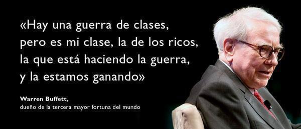 Hay una guerra de clases pero es mi clase, la de los ricos, la que está haciendo la guerra y la estamos ganando (Warren Buffett)