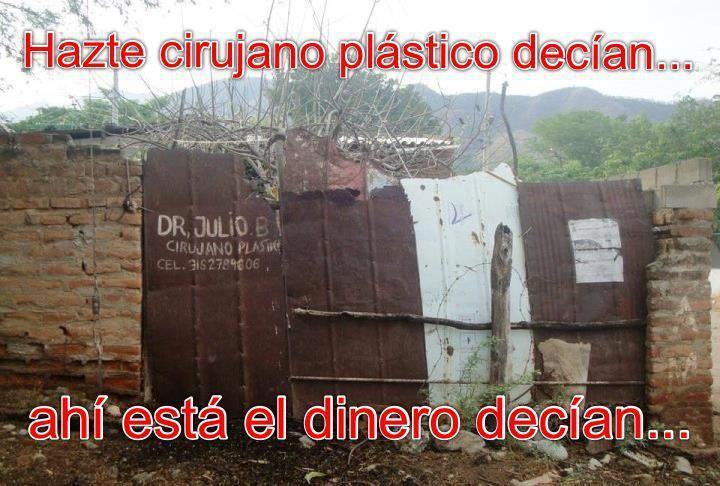 Hazte cirujano plástico decían